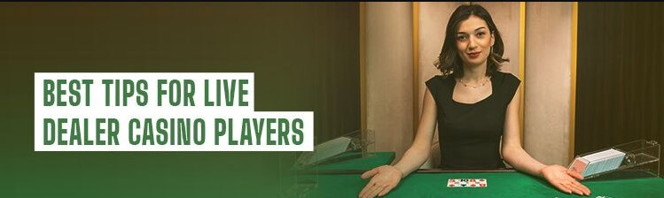 Top Tips For Playing at Live Dealer Casinos